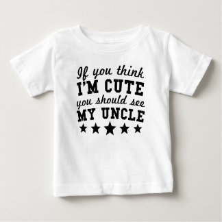 If You Think I'm Cute You Should See My Uncle Baby T-Shirt