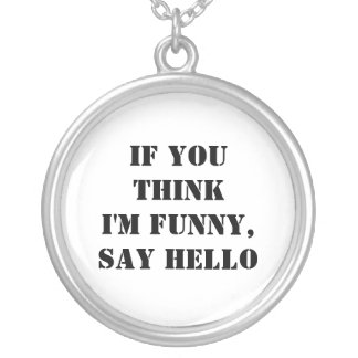 If You Think I'm Funny, Say Hello Necklaces