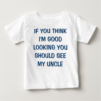 IF YOU THINK I'M GOOD LOOKING YOU SHOULD SEE MY... BABY T-Shirt