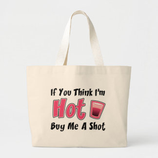 If You Think I'm Hot Buy Me A Shot Bag
