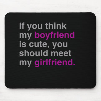 If you think my boyfriend is cute you should see m mouse pad