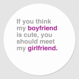 If you think my boyfriend is cute you should see m round sticker