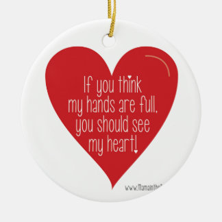 If You Think My Hands Are Full, You Should See... Ceramic Ornament