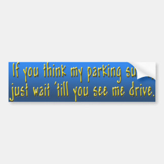 if you think my parking sucks bumper sticker