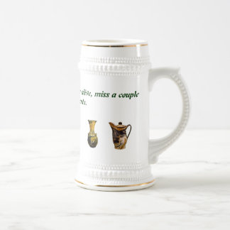 If you think no one cares you're alive, miss a cou beer stein