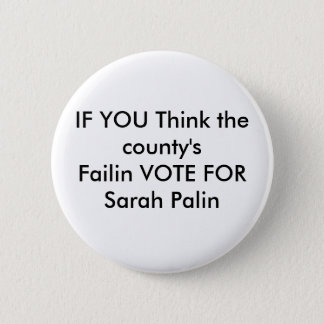 IF YOU Think the county'sFailin VOTE FOR Sarah ... 6 Cm Round Badge