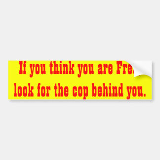 if you think you are free bumpersticker bumper sticker