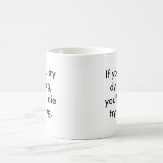 If you try dying, you'll die trying - Mug