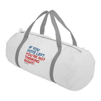 IF YOU VOTE LEFT YOU'RE NOT THINKING RIGHT GYM DUFFEL BAG