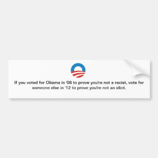 If you voted for Obama in '08 to prove? Bumper Sticker