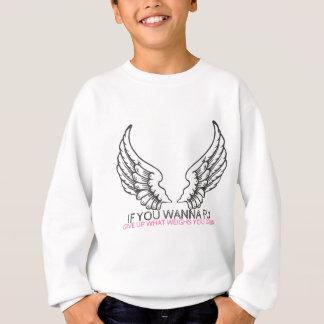 If you wanna fly ... sweatshirt