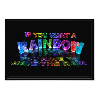 If You Want a Rainbow You Have to Have the Rain Photo Print