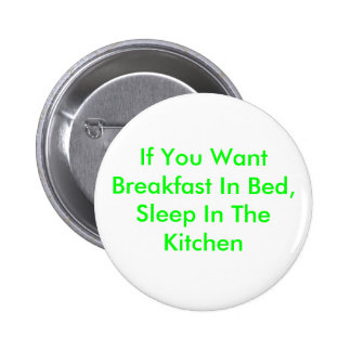 If You Want Breakfast In Bed, Sleep In The Kitchen 6 Cm Round Badge