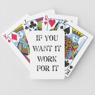 if you want it work for it bicycle playing cards