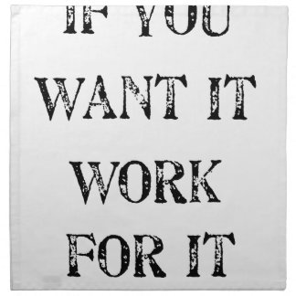 if you want it work for it napkin