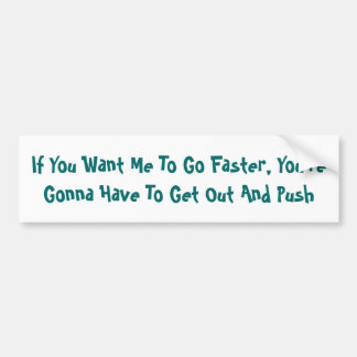 If You Want Me To Go Faster, You're Gonna Have ... Bumper Sticker