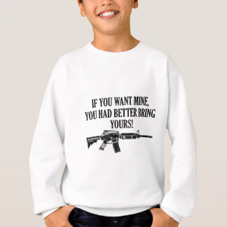 If You Want Mine, You Better Bring Yours Sweatshirt