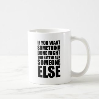 If You Want Something Done Right Ask Someone Else Coffee Mugs