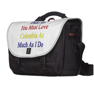 If You Want To Date Me You Must Love Colombia As M Computer Bag