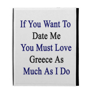 If You Want To Date Me You Must Love Greece As Muc iPad Cases