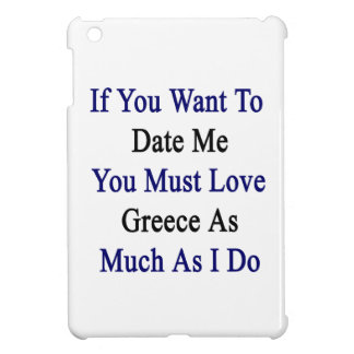 If You Want To Date Me You Must Love Greece As Muc iPad Mini Covers