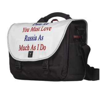 If You Want To Date Me You Must Love Russia As Muc Laptop Shoulder Bag
