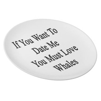 If You Want To Date Me You Must Love Whales Plate