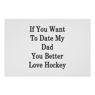 If You Want To Date My Dad You Better Love Hockey Poster