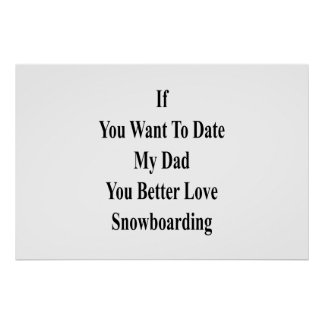 If You Want To Date My Dad You Better Love Snowboa Poster