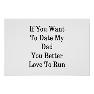 If You Want To Date My Dad You Better Love To Run Poster