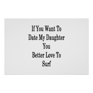 If You Want To Date My Daughter You Better Love To Poster