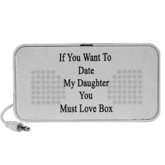 If You Want To Date My Daughter You Must Love Box. Travelling Speaker