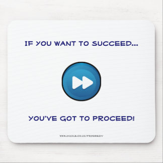 If you want to succeed You've got to proceed! Mouse Pad