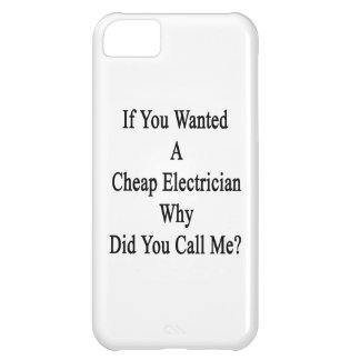 If You Wanted A Cheap Electrician Why Did You Call iPhone 5C Cover