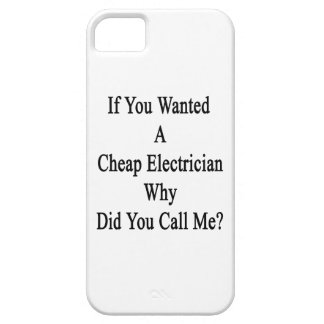 If You Wanted A Cheap Electrician Why Did You Call iPhone 5 Case