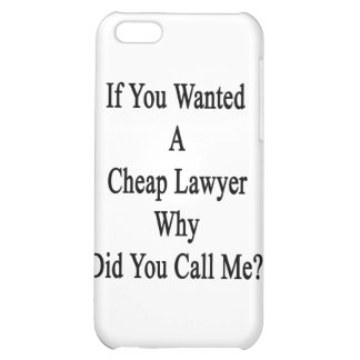 If You Wanted A Cheap Lawyer Why Did You Call Me iPhone 5C Cover