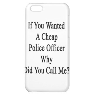If You Wanted A Cheap Police Officer Why Did You C iPhone 5C Case