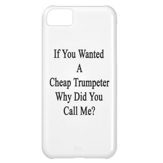 If You Wanted A Cheap Trumpeter Why Did You Call M iPhone 5C Cases