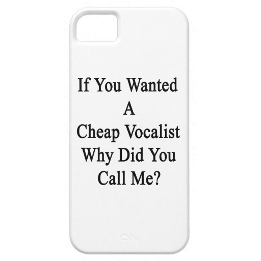If You Wanted A Cheap Vocalist Why Did You Call Me iPhone 5/5S Cases