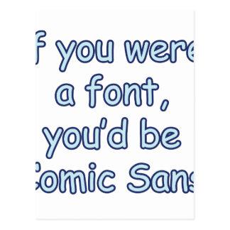 If you were a font, you'd be comic sans postcard
