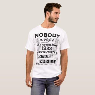 -IF YOU WERE BORN IN 1932- T-Shirt