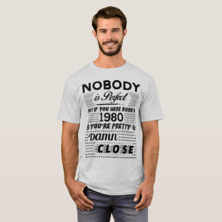 IF YOU WERE BORN IN 1980 T-Shirt