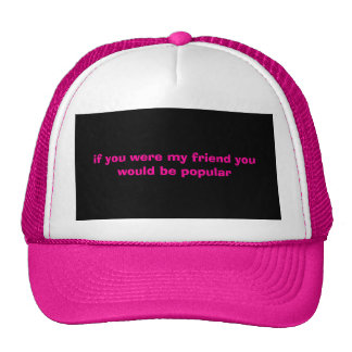 if you were my friend you would be popular mesh hats