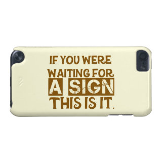 If You Were Waiting For A Sign This Is It.. iPod Touch 5G Case