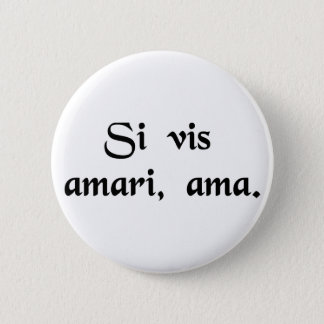 If you wish to be loved, love. 6 cm round badge