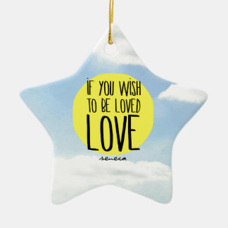 """""""If You Wish to Be Loved, LOVE"""" - Seneca Quote Ceramic Ornament"""