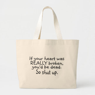 If Your Heart Was Really Broken Youd Be Dead So... Large Tote Bag