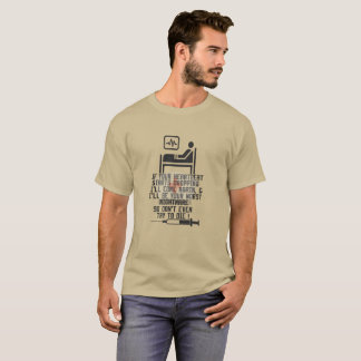 If Your Heartbeat Starts Dropping I ll Come Again T-Shirt
