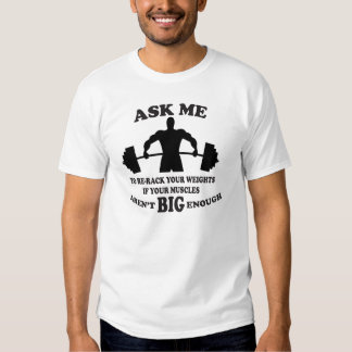 if your muscles aren't big enough t shirt