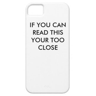 IF YOUR READING THIS YOUR TOO CLOSE phone case